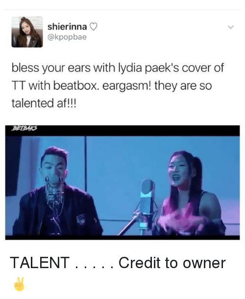 Af, Beatbox, and Memes: shierinna  akpopbae  bless your ears with lydia paek's cover of  TT with beatbox. eargasm! they are so  talented af! TALENT . . . . . Credit to owner✌