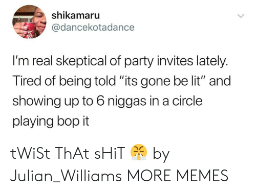 """shikamaru: shikamaru  @dancekotadance  I'm real skeptical of party invites lately.  Tired of being told """"its gone be lit"""" and  showing up to 6 niggas in a circle  playing bop it tWiSt ThAt sHiT 😤 by Julian_Williams MORE MEMES"""