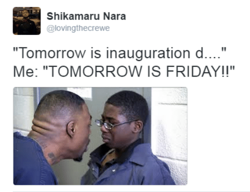 "Friday, Tomorrow, and Nara: Shikamaru Nara  @lovingthecrewe  ""Tomorrow is inauguration d....""  Me: ""TOMORROW IS FRIDAY!!"""