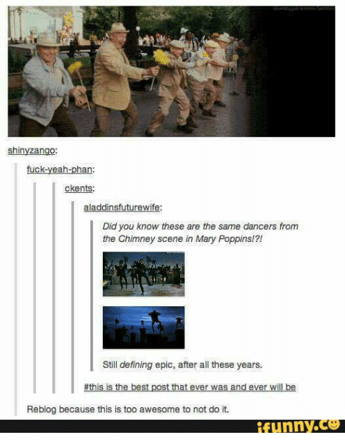 Definately: shin  fuck-yeah-phan  ckents:  aladdinsfuturewife  Did you know these are the same dancers from  the Chimney scene in Mary Poppins!?!  Still defining epic, after all these years.  #this is the best post that ever was and ever wil be  Reblog because this is too awesome to not do it.  funny.