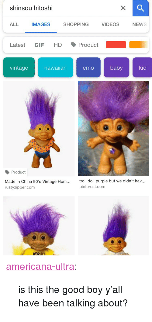 """Emo, Gif, and Shopping: shinsou hitoshi  ALL  IMAGES  SHOPPING  VIDEOSNEWS  Latest GIF HD Product  vintagehawaian emo baby kid  Product  Made in China 90's Vintage Hom...  rustyzipper.com  troll doll purple but we didn't hav...  pinterest.com <p><a href=""""https://americana-ultra.tumblr.com/post/171958084022/is-this-the-good-boy-yall-have-been-talking"""" class=""""tumblr_blog"""">americana-ultra</a>:</p><blockquote><p>is this the good boy y'all have been talking about?</p></blockquote>"""