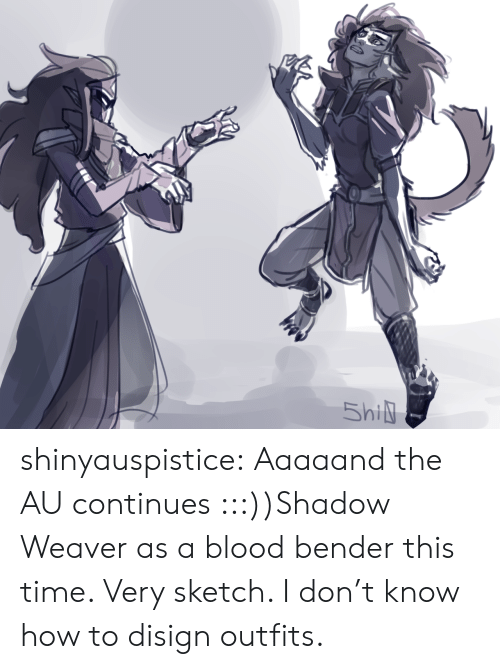 Bender: shinyauspistice:  Aaaaand the AU continues :::))Shadow Weaver as a blood bender this time. Very sketch. I don't know how to disign outfits.