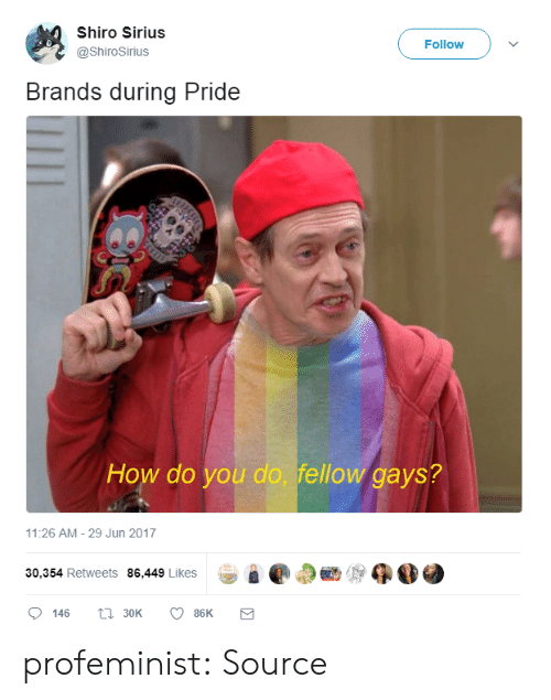 Sirius: Shiro Sirius  @ShiroSirius  Follow  Brands during Pride  How do you do, fellow gays?  11:26 AM- 29 Jun 2017  8 e @ap  30,354 Retweets 86,449 Likes  0146  30K  86K profeminist:    Source