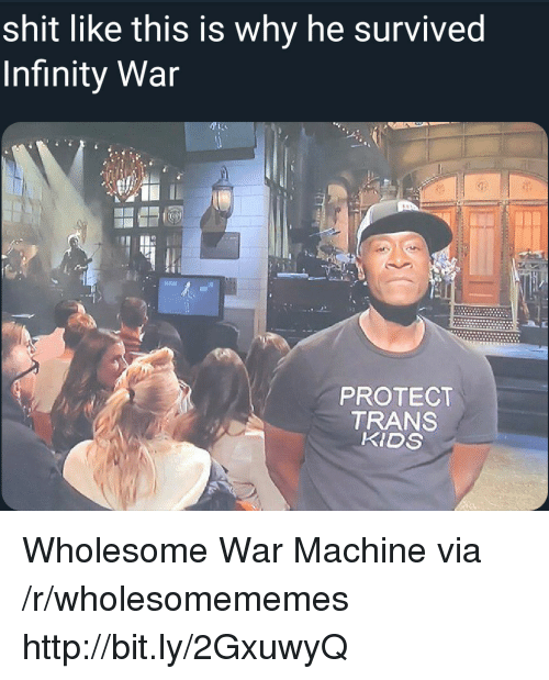 War Machine: shit like this is why he survived  Infinity War  PROTECT  TRANS  KIDS Wholesome War Machine via /r/wholesomememes http://bit.ly/2GxuwyQ