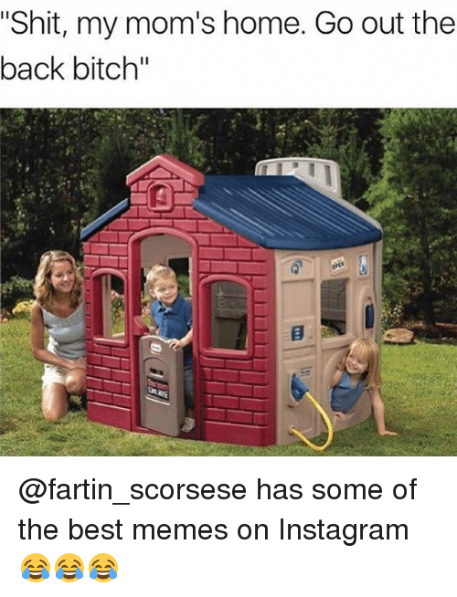 """Bitch, Instagram, and Memes: """"Shit, my mom's home. Go out the  back bitch"""" @fartin_scorsese has some of the best memes on Instagram 😂😂😂"""