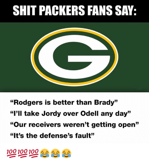 "Nfl, Shit, and Packers: SHIT PACKERS FANS SAY:  ""Rodgers is better than Brady""  ""I'll take Jordy over Odell any day""  ""Our receivers weren't getting open""  ""It's the defense's fault"" 💯💯💯😂😂😂"