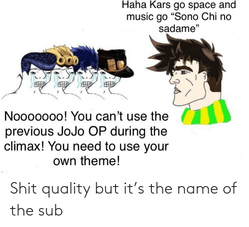 name of: Shit quality but it's the name of the sub