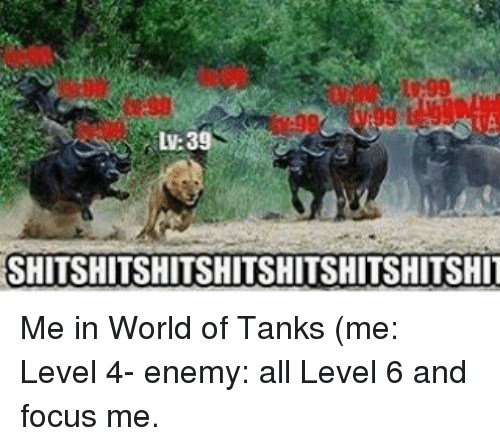 world of tank: SHITSHITSHITSHITSHITSHITSHITSHIT Me in World of Tanks (me: Level 4- enemy: all Level 6 and focus me.