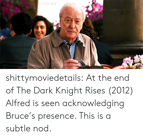 dark knight rises: shittymoviedetails:  At the end of The Dark Knight Rises (2012) Alfred is seen acknowledging Bruce's presence. This is a subtle nod.