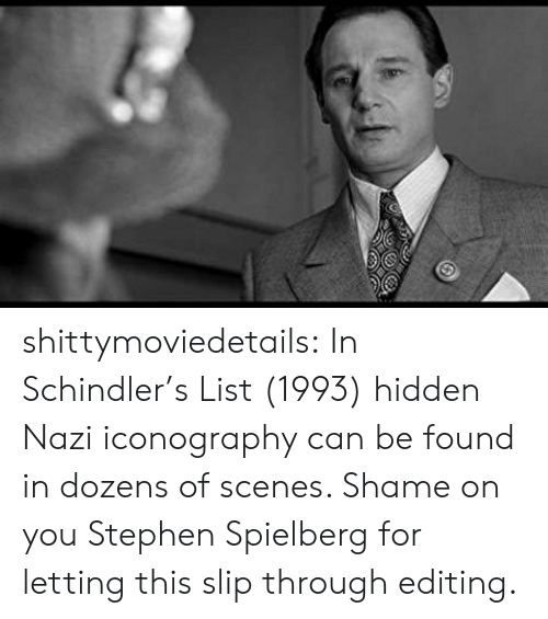 scenes: shittymoviedetails:  In Schindler's List (1993) hidden Nazi iconography can be found in dozens of scenes. Shame on you Stephen Spielberg for letting this slip through editing.