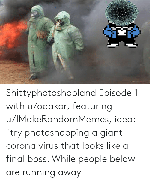 "Final boss: Shittyphotoshopland Episode 1 with u/odakor, featuring u/IMakeRandomMemes, idea: ""try photoshopping a giant corona virus that looks like a final boss. While people below are running away"