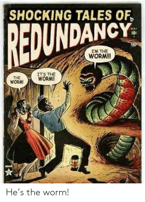tales of: SHOCKING TALES OF  EDUNDANCY  I0c  IM THE  WORMI!  ITS  WORM  WORM He's the worm!