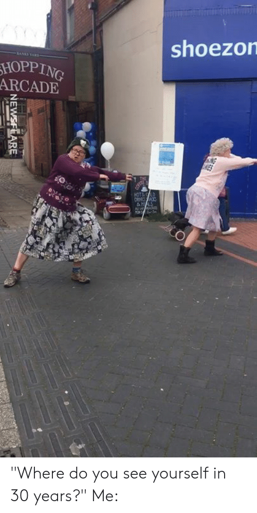 """arcade: shoezorn  HOPPING  ARCADE  5 """"Where do you see yourself in 30 years?""""  Me:"""