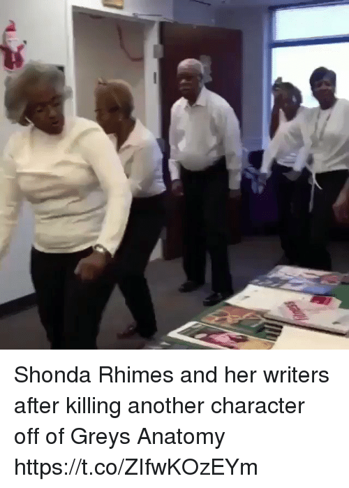 Memes, Grey's Anatomy, and 🤖: Shonda Rhimes and her writers after killing another character off of Greys Anatomy https://t.co/ZIfwKOzEYm