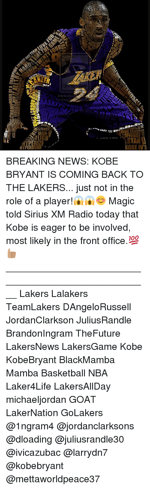 Basketball, Kobe Bryant, and Los Angeles Lakers: SHOO  HET  STANCE  WWWW DEV  SP24  OFFENSE  START  KOBE IV S BREAKING NEWS: KOBE BRYANT IS COMING BACK TO THE LAKERS... just not in the role of a player!😱😱😊 Magic told Sirius XM Radio today that Kobe is eager to be involved, most likely in the front office.💯👍🏽 ____________________________________________________ Lakers Lalakers TeamLakers DAngeloRussell JordanClarkson JuliusRandle BrandonIngram TheFuture LakersNews LakersGame Kobe KobeBryant BlackMamba Mamba Basketball NBA Laker4Life LakersAllDay michaeljordan GOAT LakerNation GoLakers @1ngram4 @jordanclarksons @dloading @juliusrandle30 @ivicazubac @larrydn7 @kobebryant @mettaworldpeace37