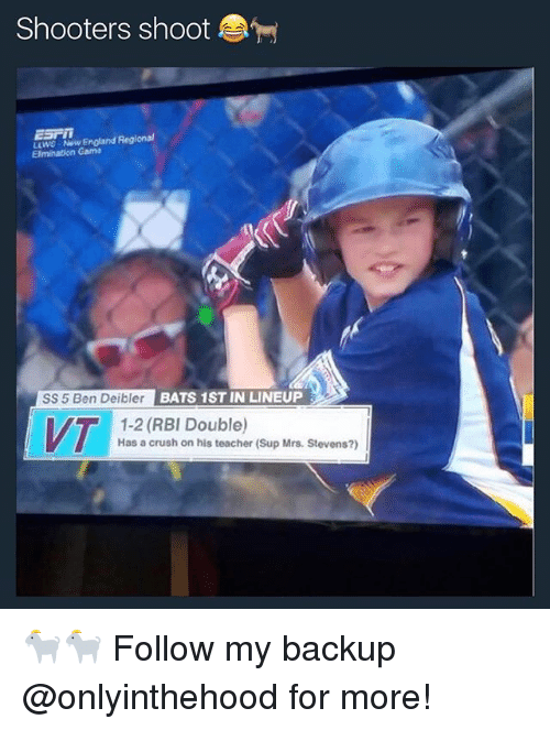 Crush, England, and Memes: Shooters shoot  LLWS Now England Regional  Elmination Gama  SS 5 Ben DeiblerB  BATS 1ST IN LINEUP  MT  1-2 (RBI Double)  Has a crush on his teacher (Sup Mrs. Stevens?) 🐐🐐 Follow my backup @onlyinthehood for more!