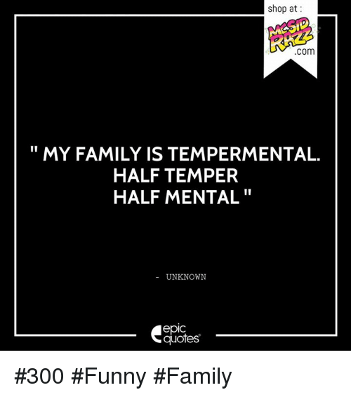Funny Family: shop at  COm  MY FAMILY IS TEMPERMENTAL.  HALF TEMPER  HALF MENTAL  UNKNOWN  quotes #300 #Funny #Family