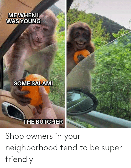 super: Shop owners in your neighborhood tend to be super friendly