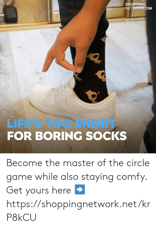 The Circle Game: SHOPPING  NETWORK.COM  LIFE  FOR BORING SOCKS  SNORT Become the master of the circle game while also staying comfy. Get yours here ➡️ https://shoppingnetwork.net/krP8kCU