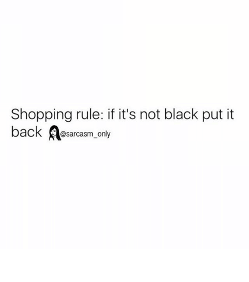 Funny, Memes, and Black: Shopping rule: if it's not black put it  back  @sarcasm only ⠀