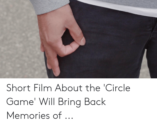 Circle Hand Game: Short Film About the 'Circle Game' Will Bring Back Memories of ...