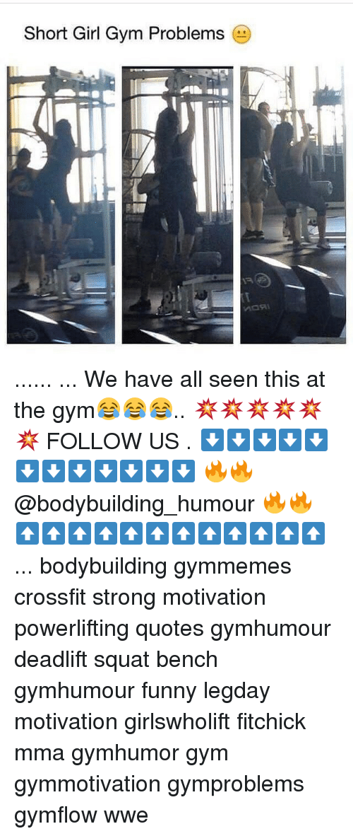 Short Girl: Short Girl Gym Problems ...... ... We have all seen this at the gym😂😂😂.. 💥💥💥💥💥💥 FOLLOW US . ⬇️⬇️⬇️⬇️⬇️⬇️⬇️⬇️⬇️⬇️⬇️⬇️ 🔥🔥@bodybuilding_humour 🔥🔥 ⬆️⬆️⬆️⬆️⬆️⬆️⬆️⬆️⬆️⬆️⬆️⬆️ ... bodybuilding gymmemes crossfit strong motivation powerlifting quotes gymhumour deadlift squat bench gymhumour funny legday motivation girlswholift fitchick mma gymhumor gym gymmotivation gymproblems gymflow wwe