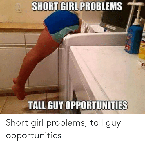 short: Short girl problems, tall guy opportunities