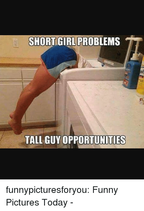 Short Girl: SHORT GIRL PROBLEMS  TALL GUY OPPORTUNITIES funnypicturesforyou:  Funny Pictures Today -