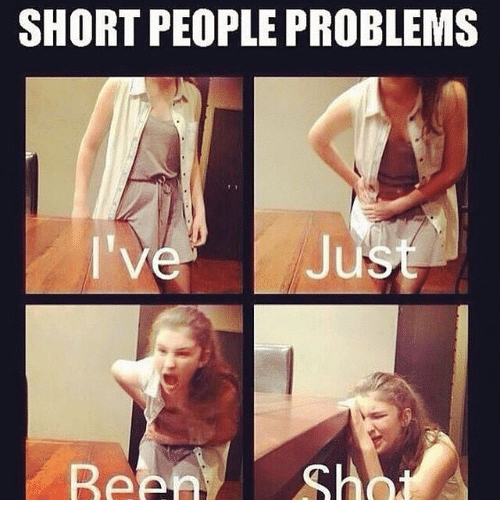 short people problems: SHORT PEOPLE PROBLEMS  'VeJust  Been h