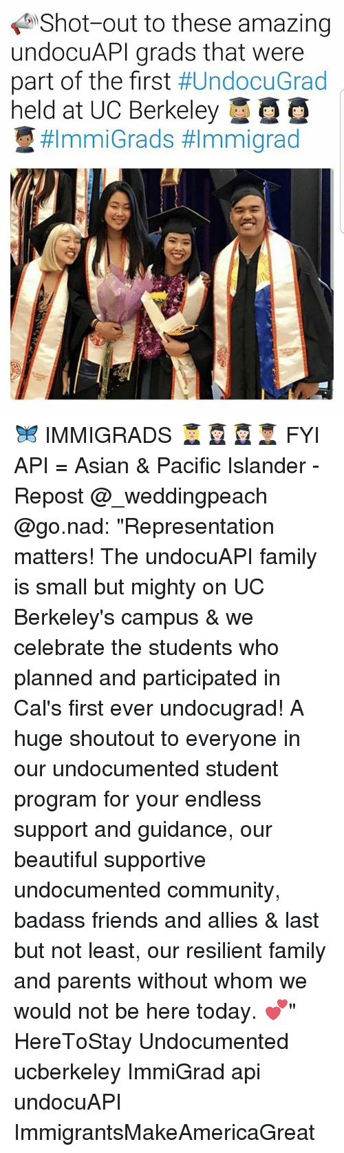 "Asian, Beautiful, and Community: Shot out to these amazing  undocuAPI grads that were  part of the first  HUndocuGrad  held at UC Berkeley  #Immi Grads 🦋 IMMIGRADS 👩🏼‍🎓👩🏻‍🎓👩🏻‍🎓👨🏽‍🎓 FYI API = Asian & Pacific Islander - Repost @_weddingpeach @go.nad: ""Representation matters! The undocuAPI family is small but mighty on UC Berkeley's campus & we celebrate the students who planned and participated in Cal's first ever undocugrad! A huge shoutout to everyone in our undocumented student program for your endless support and guidance, our beautiful supportive undocumented community, badass friends and allies & last but not least, our resilient family and parents without whom we would not be here today. 💕"" HereToStay Undocumented ucberkeley ImmiGrad api undocuAPI ImmigrantsMakeAmericaGreat"