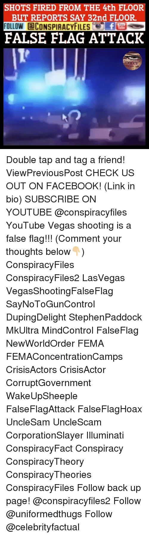 fema: SHOTS FIRED FROM THE 4th FLOOR  BUT REPORTS SAY 32nd FLOOR  FOLLOW CONSPIRACYFILEf  FALSE FLAG ATTACK  PIRACY Double tap and tag a friend! ViewPreviousPost CHECK US OUT ON FACEBOOK! (Link in bio) SUBSCRIBE ON YOUTUBE @conspiracyfiles YouTube Vegas shooting is a false flag!!! (Comment your thoughts below👇🏼) ConspiracyFiles ConspiracyFiles2 LasVegas VegasShootingFalseFlag SayNoToGunControl DupingDelight StephenPaddock MkUltra MindControl FalseFlag NewWorldOrder FEMA FEMAConcentrationCamps CrisisActors CrisisActor CorruptGovernment WakeUpSheeple FalseFlagAttack FalseFlagHoax UncleSam UncleScam CorporationSlayer Illuminati ConspiracyFact Conspiracy ConspiracyTheory ConspiracyTheories ConspiracyFiles Follow back up page! @conspiracyfiles2 Follow @uniformedthugs Follow @celebrityfactual