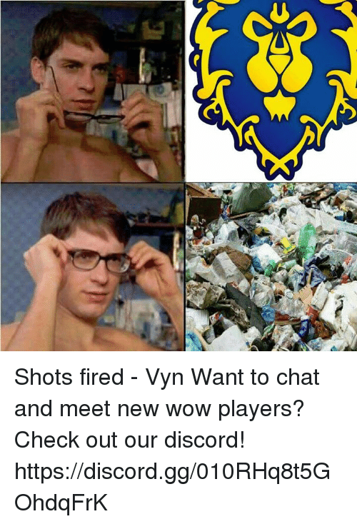 Gg, Memes, and Chat: Shots fired - Vyn  Want to chat and meet new wow players? Check out our discord! https://discord.gg/010RHq8t5GOhdqFrK