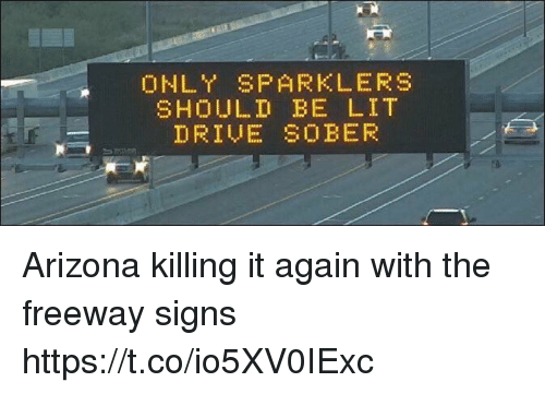 Lit, Arizona, and Girl Memes: SHOULD BE LIT Arizona killing it again with the freeway signs https://t.co/io5XV0IExc