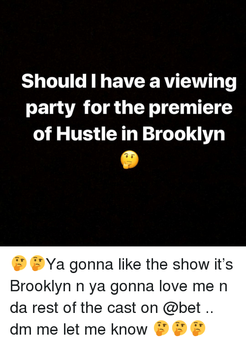 Love, Memes, and Party: Should I have a viewing  party for the premiere  of Hustle in Brooklyn 🤔🤔Ya gonna like the show it's Brooklyn n ya gonna love me n da rest of the cast on @bet .. dm me let me know 🤔🤔🤔