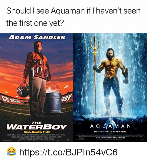 nema: Should I see Aquaman if I haven't seen  the first one yet?  ADAM SANDLER  THE  WATERBOY  High-Quality H201  HE S NOT FROM AROUND HERE  ONLY IN THEATERS DECEMBER 21  EXPERIENCE IT IN IMAX R2aL๖ 3D DOLBY(NEMA 😂 https://t.co/BJPIn54vC6