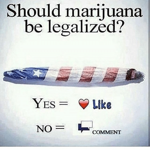 Memes, 🤖, and Yes: Should mariiuana  be legalized?  YES  Like  COMMENT