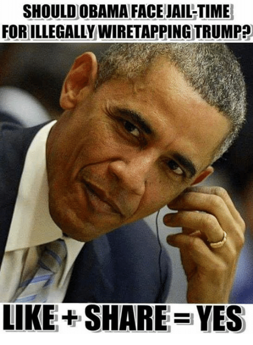 Jail, Memes, and Obama: SHOULD OBAMA FACE JAIL-TIME  FOR ILLEGALLY WIRETAPPING TRUMP?  LIKE+ SHARE VES