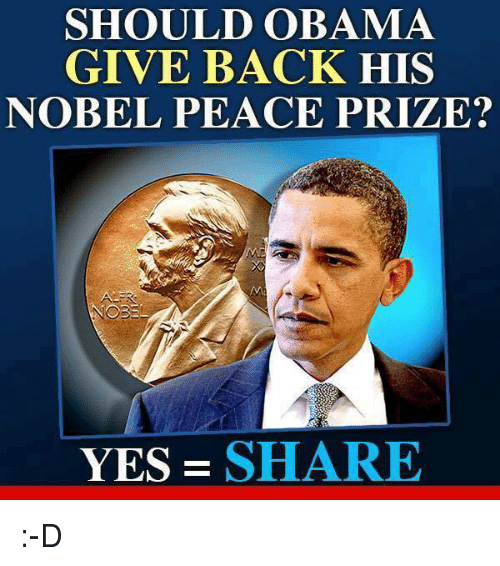 Memes, 🤖, and Nobel Peace Prize: SHOULD OBAMA  GIVE BACK HIS  NOBEL PEACE PRIZE?  YES SHARE :-D
