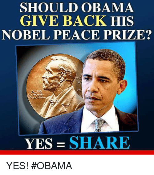 Memes, Obama, and Peace: SHOULD OBAMA  GIVE BACK HIS  NOBEL PEACE PRIZE?  YES  SHARE YES! #OBAMA