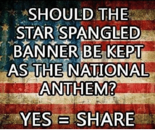 star spangled banner: SHOULD THE  STAR SPANGLED  BANNER BE KEPT  AS THE NATIONAL  ANTHEM?  YES E SHARE