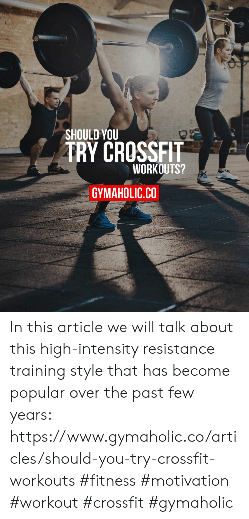 articles: SHOULD YOU  TRY CROSSFIT  WORKOUTS?  GYMAHOLIC.CO In this article we will talk about this high-intensity resistance training style that has become popular over the past few years: https://www.gymaholic.co/articles/should-you-try-crossfit-workouts  #fitness #motivation #workout #crossfit #gymaholic