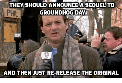 Memes, Groundhog Day, and Announcement: SHOULDANNOUNCETA SEOUELTO  ANNOUNCE PHIL  GROUNDHOG DAY  AND THEN JUST RE-RELEASE THE ORIGINAL