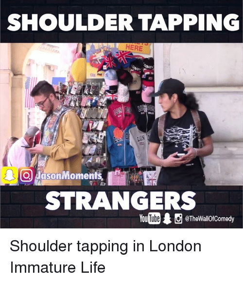ube: SHOULDER TAPPING  LIN  Jason Moments  STRANGERS  You Ube @The Wall0fComedy Shoulder tapping in London   Immature Life