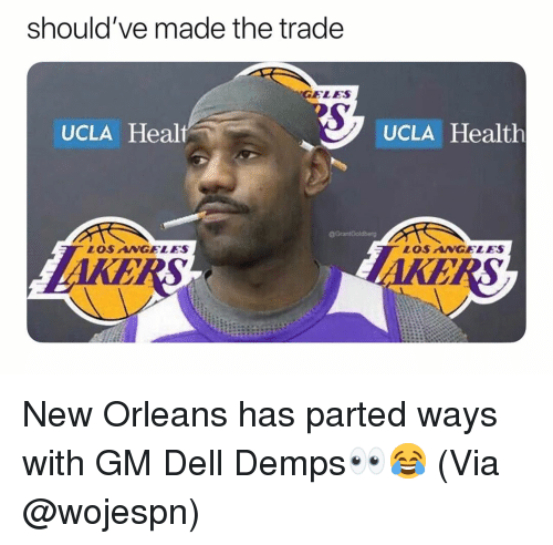 Dell: should've made the trade  GELES  UCLA Healt  UCLA Health  LOS ANGELES  LOSNGELES New Orleans has parted ways with GM Dell Demps👀😂 (Via @wojespn)