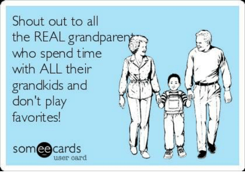 Memes, 🤖, and Som: Shout out to all  the REAL grandparen?  who spend time  with ALL their  grandkids and  don't play  favorites!  SOm  ee cards  user card