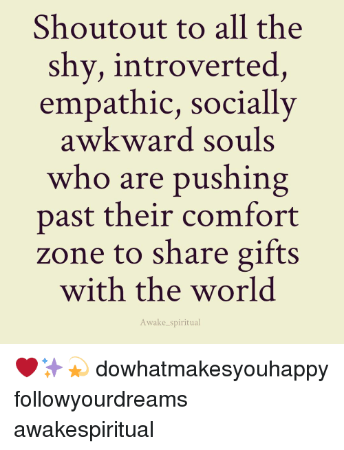 empath: Shout out to all the  shy, introverted  empathic, socially  awkward souls  who are pushing  past their comfort  zone to share gifts  with the world  Awake spiritual ❤✨💫 dowhatmakesyouhappy followyourdreams awakespiritual