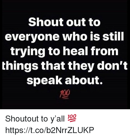 Who, Speak, and Shout: Shout out to  everyone who is still  trying to heal from  things that they don't  speak about.  700 Shoutout to y'all 💯 https://t.co/b2NrrZLUKP