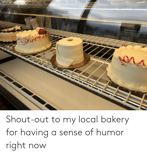 shout out: Shout-out to my local bakery for having a sense of humor right now