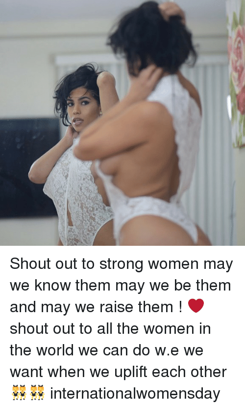 strong women: Shout out to strong women may we know them may we be them and may we raise them ! ❤️shout out to all the women in the world we can do w.e we want when we uplift each other 👯♀️👯♀️ internationalwomensday