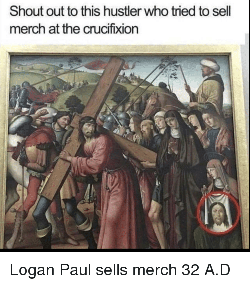 logan paul: Shout out to this hustler who tried to sell  merch at the crucifixion Logan Paul sells merch 32 A.D